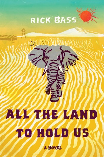 All The Land To Hold Us, by Rick Bass