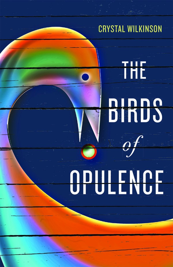 The Birds of Opulence by Crystal Wilkinson